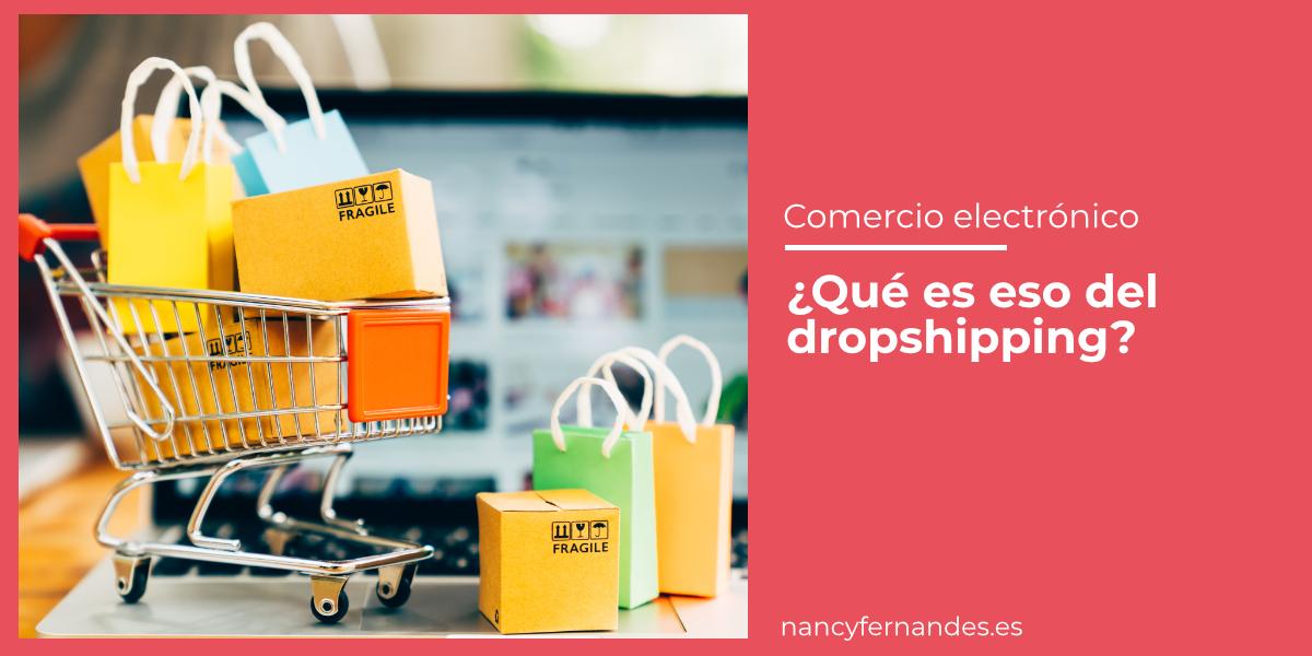 ¿Qué es el dropshipping? Nancy Fernandes